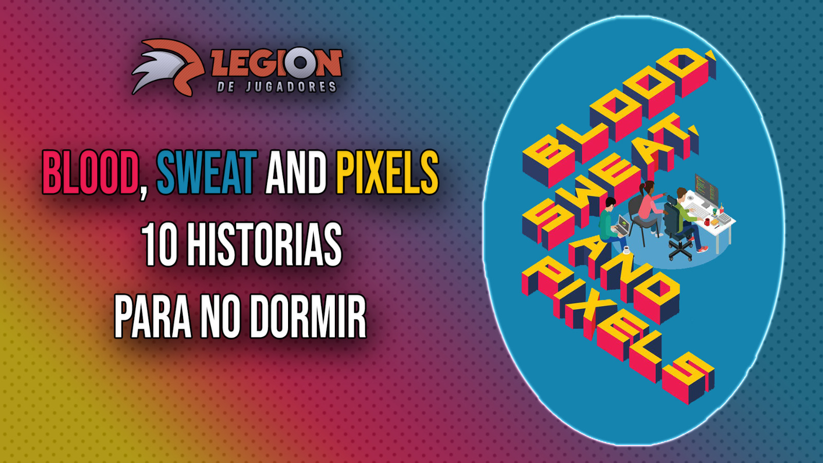 Reseña: Blood, sweat & pixels, 10 historias para no dormir